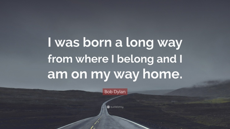 179750-Bob-Dylan-Quote-I-was-born-a-long-way-from-where-I-belong-and-I-am
